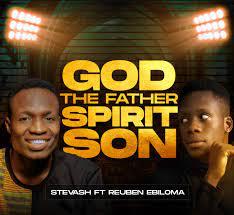 God The Father Spirit Son – Stevash ft. Reuben Ebiloma