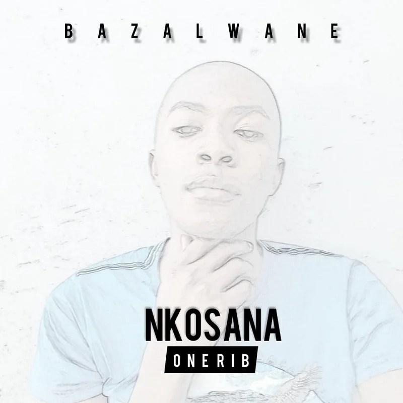 Nkosana Onerib – Bazalwane