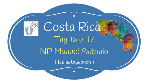 Costa Rica: Tag 16 und 17: Manuel Antonio National Park 1