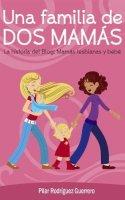 Una familia de dos mamas. La historia del blog mamás lesbianas y bebe