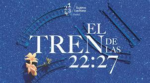 EL TREN DE LAS 22:27 en los Teatros Luchana