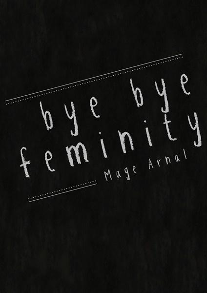 BYE BYE FEMINITY