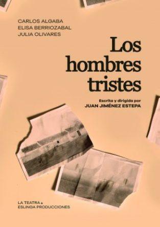 Los Hombres Tristes En El Teatro Lagrada Madrid Es Teatro