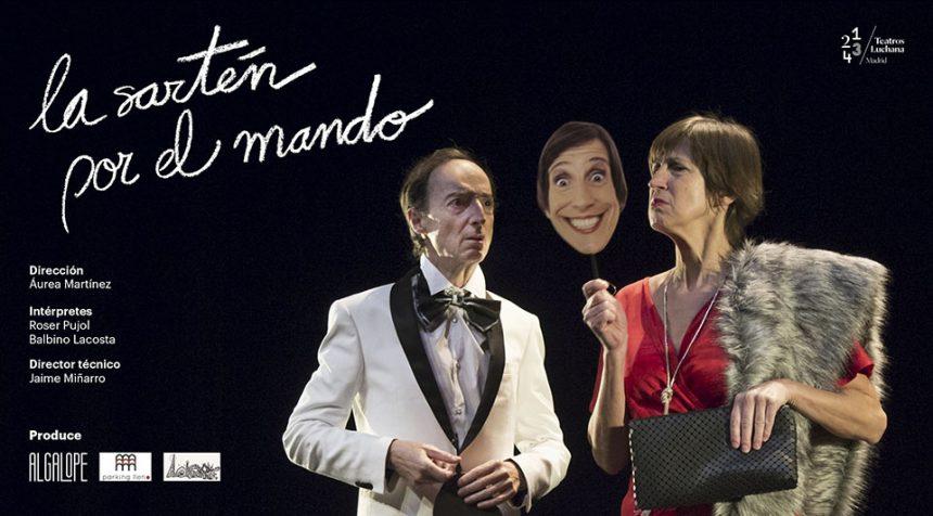 LA SARTEN POR EL MANDO en los Teatros Luchana