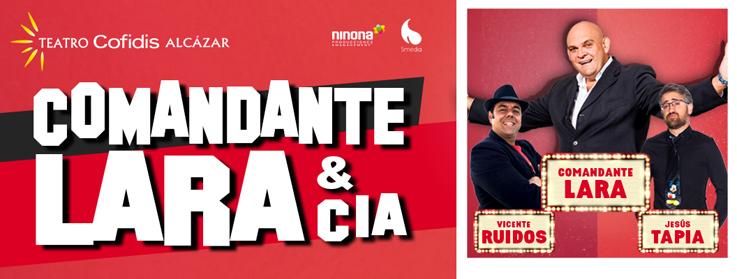 COMANDANTE LARA & CÍA. en el Teatro Cofidis Alcázar