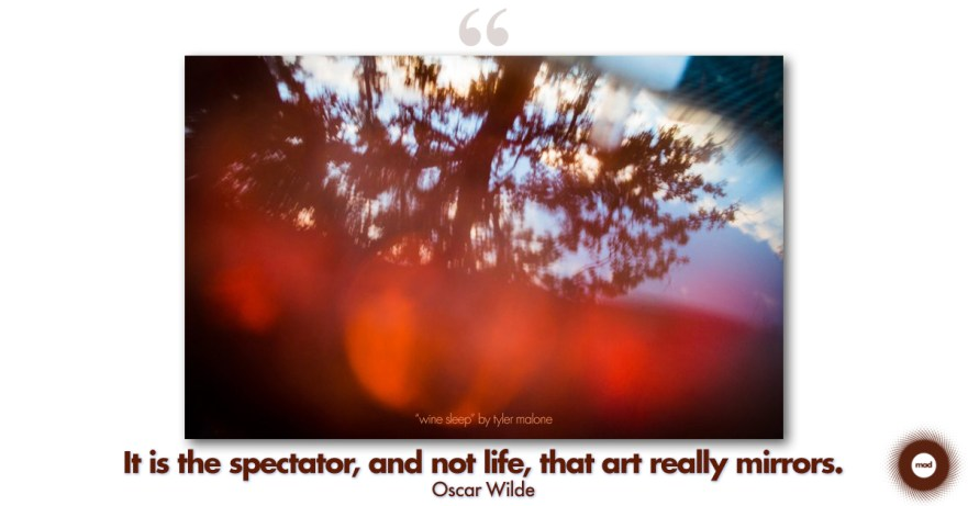 """""""It is the spectator, and not life, that art really mirrors."""" Oscar Wilde"""
