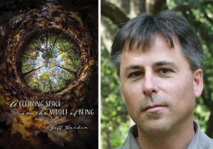 A Clearing Space in the Middle of Being and poet Jeff Hardin