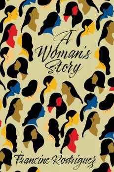 A Woman's Story Front Cover. A pattern of multicolored stylized women's heads in yellow, brown, red, and blue cover the cover with A Woman's Story and Francine Rodriguez written in a black brush font all on a beige background.