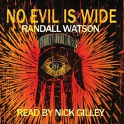 No Evil is Wide by Randall Watson, read by Nick Gilley