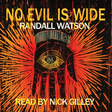 Audiobook cover of No Evil is Wide by Randall Watson, Read by Nick Gilley.