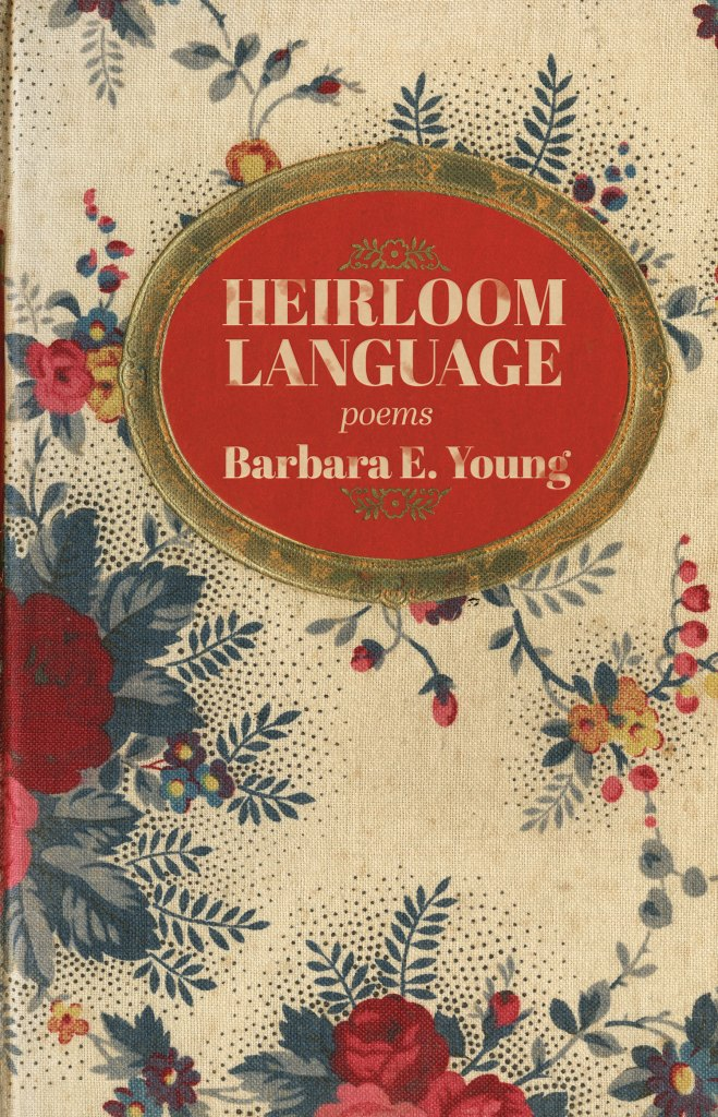 Heirloom Language: Poems by Barbare E. Young. Cover shows an old-style cloth book cover with a floral pattern and a red medallion behind the title and author name.