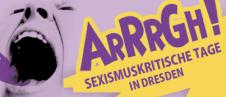 Lila HIntergrund mit einem schreienden Gesicht, daneben die Aufschrift: ARRRGH – Sexismuskritische Tage in Dresden