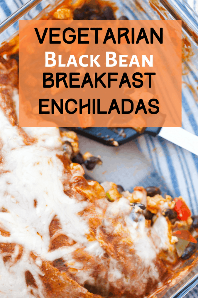 My pinterest pin for vegetarian black bean breakfast enchiladas. A glass dish of enchiladas with a few  taken out of the pan.