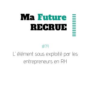 #14 L'élément sous exploité par les entrepreneurs en RH