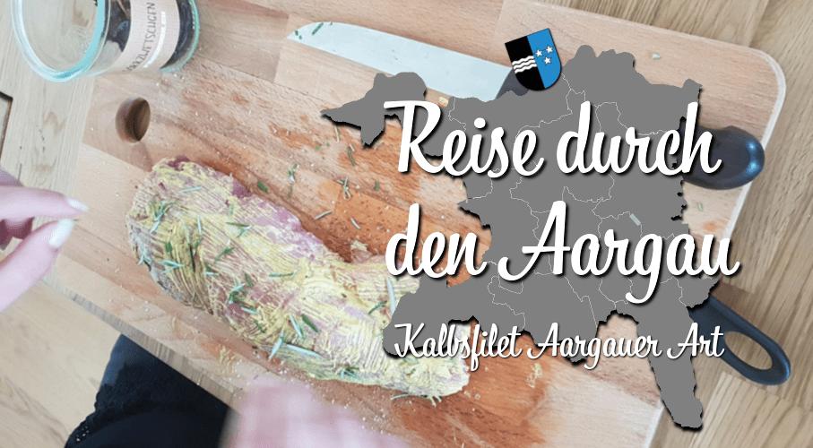 Reise durch den Kanton Aargau mit Violeta und Jacqueline Kalbsfilet aargauer Art