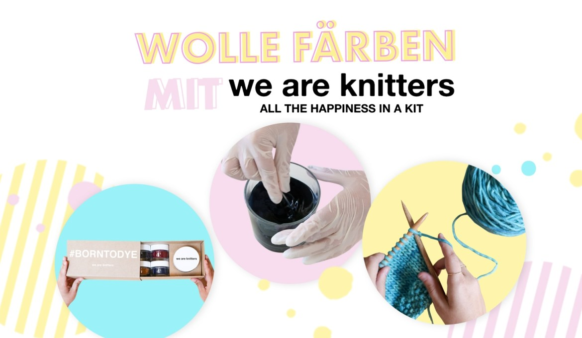 We Are Knitters – Wolle färben mit dem #BornToDye Kit