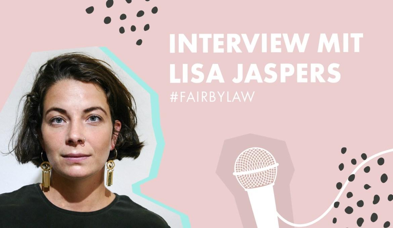 Interview mit Lisa Jaspers – Initiatorin von #fairbylaw