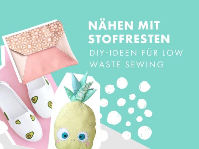 Nähen mit Stoffresten – DIY-Ideen für Low Waste Sewing