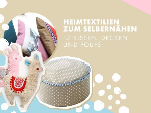 Heimtextilien zum Selbernähen: 17 Kissen, Decken und Poufs
