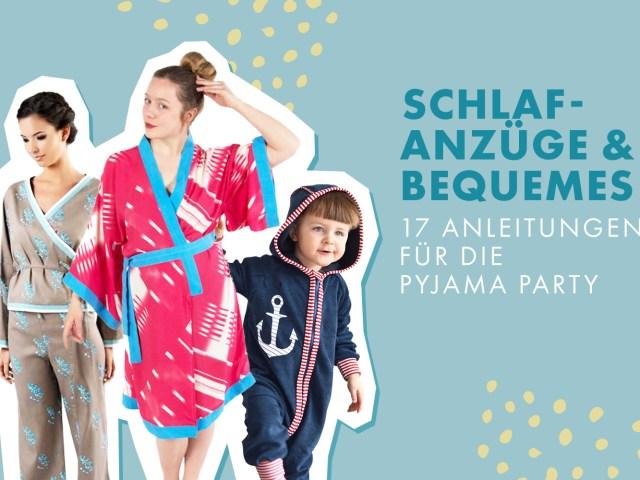 Schlafanzüge und Bequemes – 17 Anleitungen für die Pyjama Party