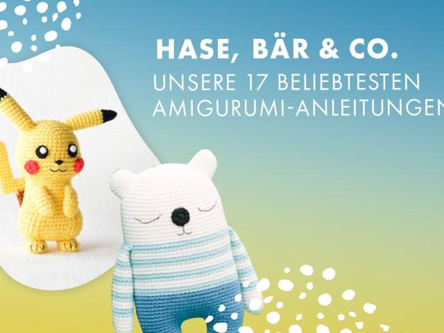 Hase, Bär und Co. – Unsere 17 beliebtesten Amigurumi-Anleitungen