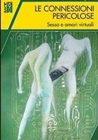 Le connessioni pericolose. Sesso e amori virtuali