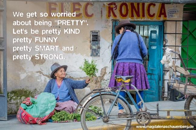 Let's be pretty kind, pretty, funny, pretty smart!