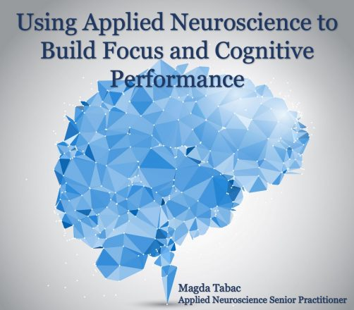 Applied Neuroscience for Focus and Cognitive Performance - Applied Neuroscience Webinars and Workshops