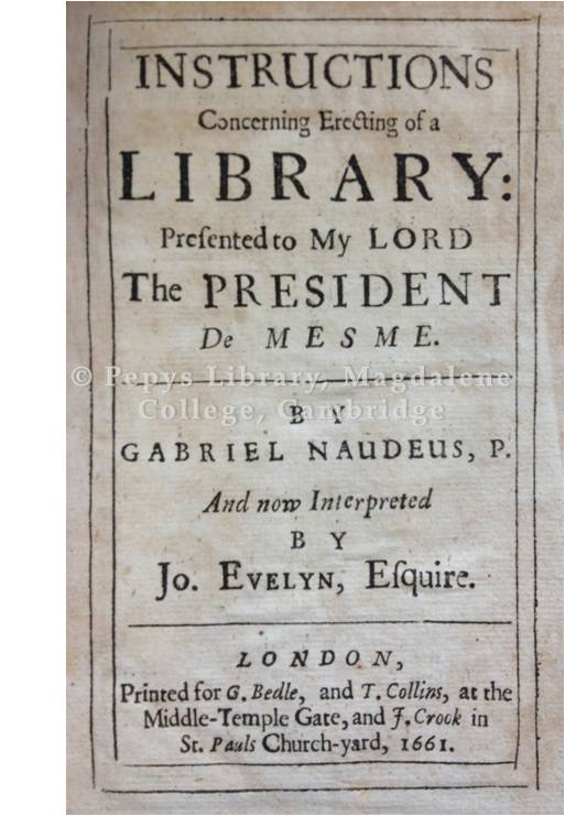 Naudé, G., Evelyn, J. (trans.) : Instructions concerning erecting of a library: presented to my Lord the President de Mesme.  London : printed for G. Bedle, and T. Collins, at the Middle-Temple gate, and J. Crook in St. Pauls Church-yard, 1661.