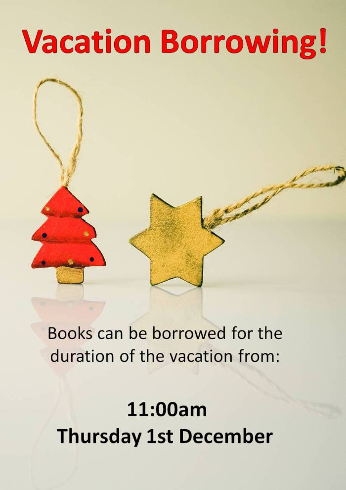 Vacation Borrowin, books can be borrowed for the duration of teh vacation from 11am thursday 1st december