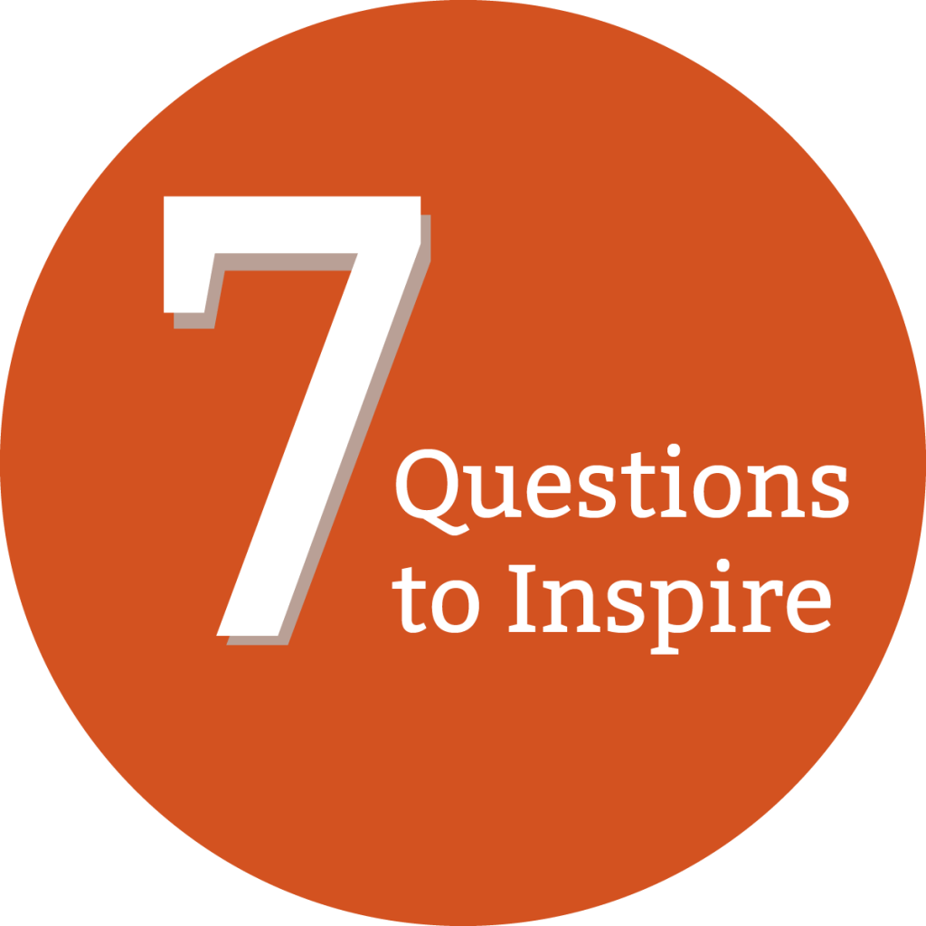 7 Questions to Inspire
