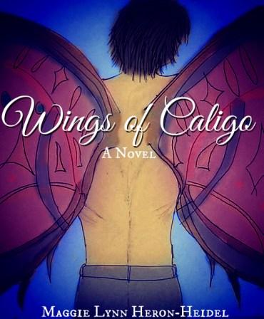 Wings of Caligo - A Novel by Maggie Lynn Heron-Heidel