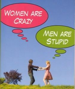 Women are Crazy Men are Stupid