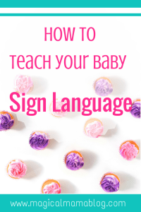 Magical Mama Blog - How to teach your baby sign language