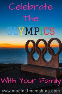 Celebrate The Olympics With Your Family Family traditions to start, summer & winter games to play - Magical Mama Blog