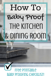 How To Baby Proof the Kitchen & Dining Room - Magical Mama Blog - Free Printable Baby Proofing Checklist