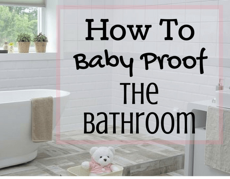 How To Baby Proof the Bathroom by Magical Mama Blog