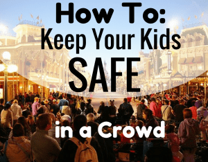 How To Keep Your Kids SAFE in a Crowd Magical Mama Blog