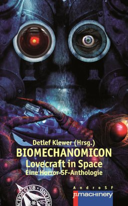 BIOMECHANOMICON, SF-Anthologie, 2019, Herausgeber Detlef Klewer, Verlag p.machinery