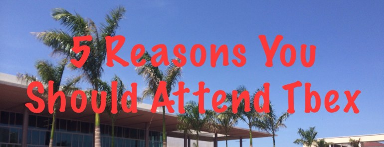 5 Reasons You Should Attend Tbex