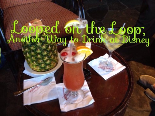 Looped on the Loop; Another Way to Drink at Disney