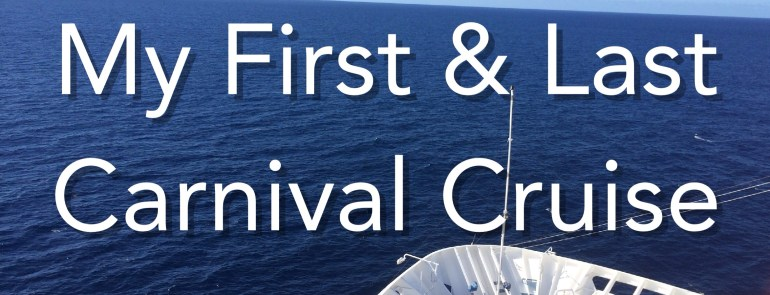 My First and Last Carnival Cruise- Mags On The Move