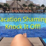 Vacation Shaming?  Knock It Off!
