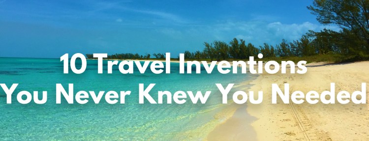The 10 Best Travel Inventions You Never Knew You Needed - Mags On The Move