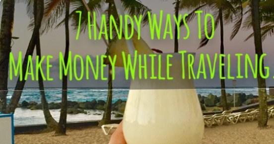 7 Handy Ways To Make Money While Traveling - Mags On The Move