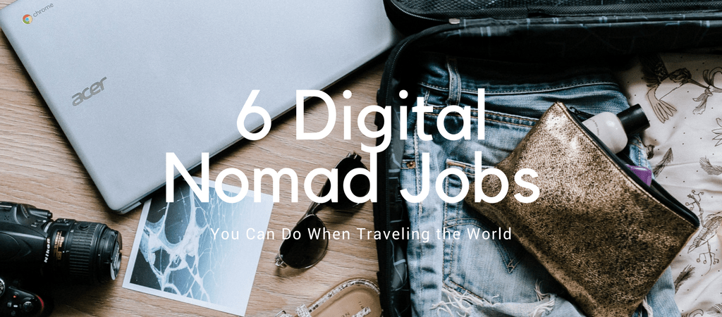 6 Digital Nomad Jobs You Can Do When Traveling the World