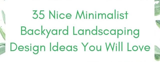 35 Nice Minimalist Backyard Landscaping Design Ideas You Will Love