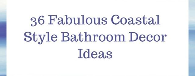 36 Fabulous Coastal Style Bathroom Decor Ideas