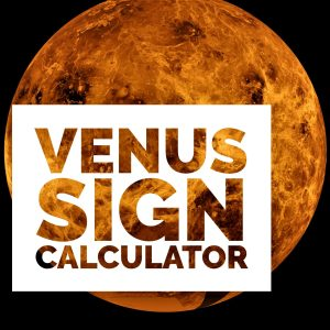 Venus Sign Calculator - Know Your Sign Compatibility with Venus