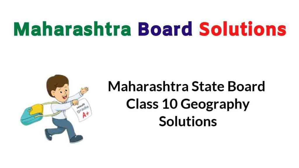 Maharashtra State Board Class 10 Geography Solutions
